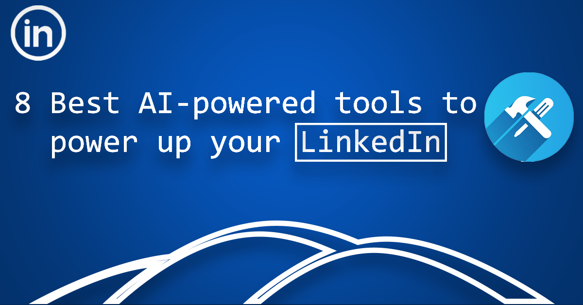 8 best ai tools to power up your linkedin